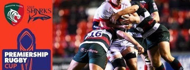 Premiership Rugby Cup Highlights: Leicester Tigers v Sale Sharks