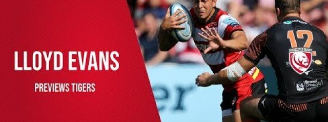 Lloyd Evans looks ahead to Leicester Tigers under the Kingsholm lights
